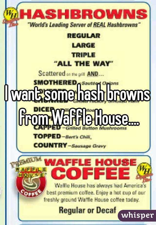 I want some hash browns from Waffle House....