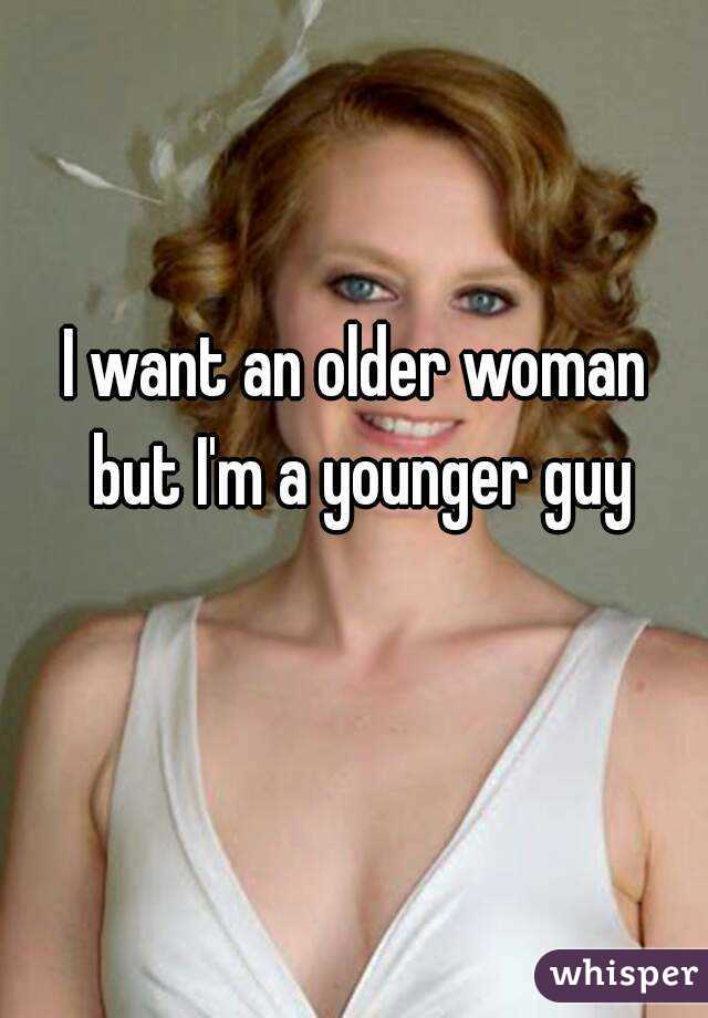 I want an older woman but I'm a younger guy