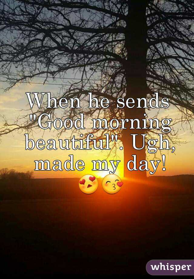 """When he sends """"Good morning beautiful"""". Ugh, made my day! 😍😙"""