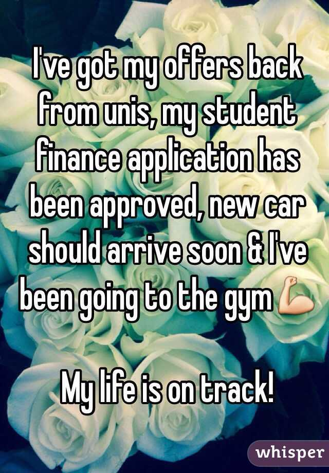 I've got my offers back from unis, my student finance application has been approved, new car should arrive soon & I've been going to the gym💪  My life is on track!