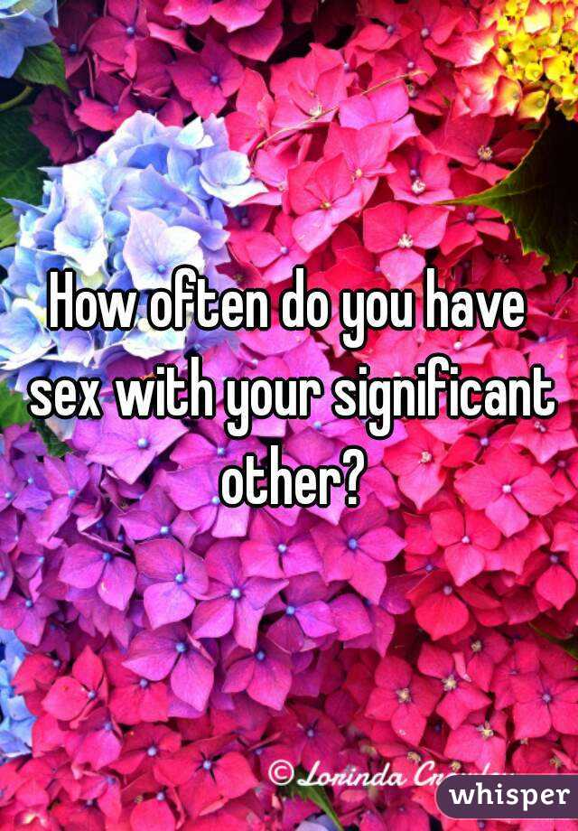 How often do you have sex with your significant other?