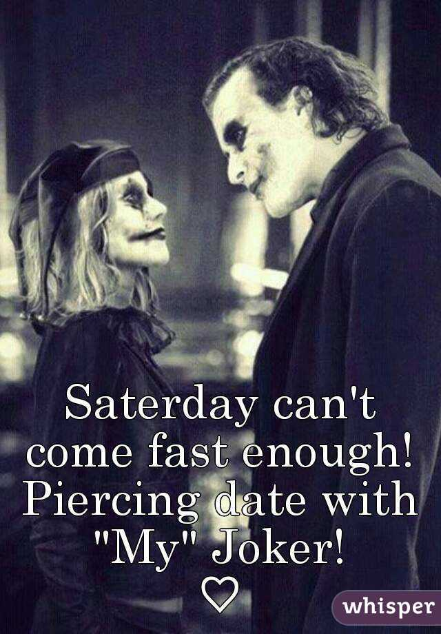 """Saterday can't come fast enough!  Piercing date with """"My"""" Joker!  ♡"""
