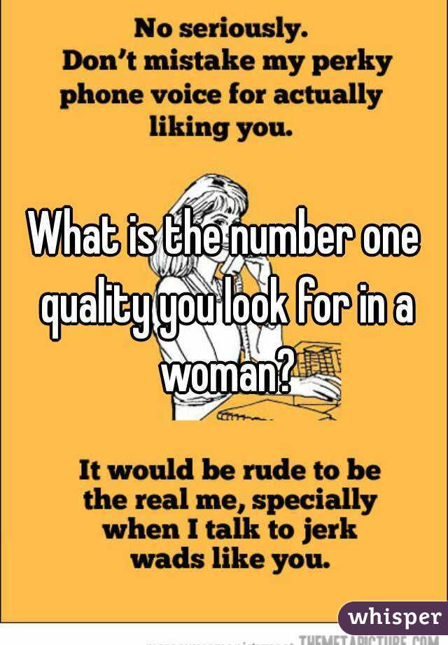 What is the number one quality you look for in a woman?
