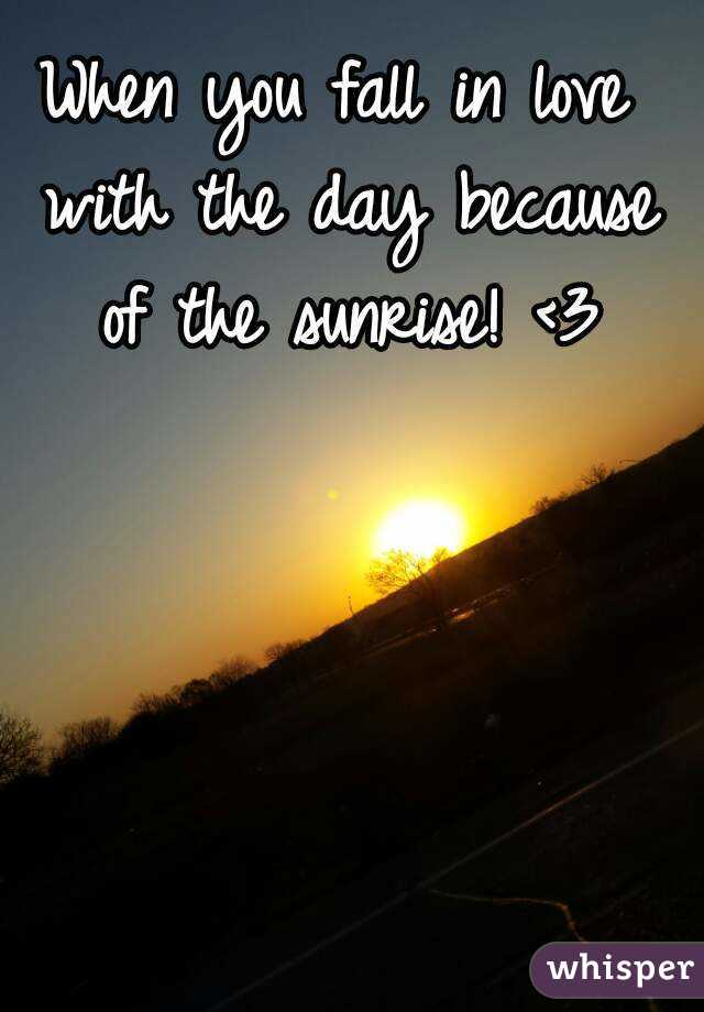 When you fall in love with the day because of the sunrise! <3
