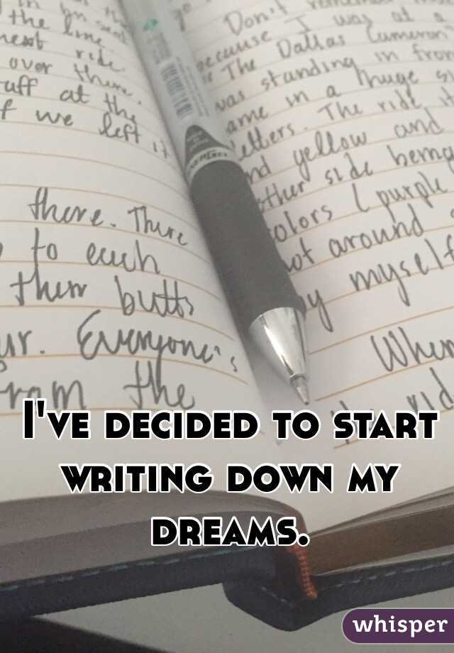 I've decided to start writing down my dreams.