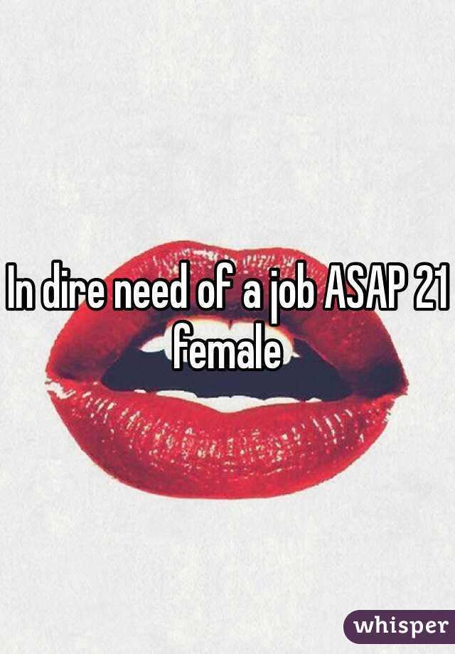 In dire need of a job ASAP 21 female