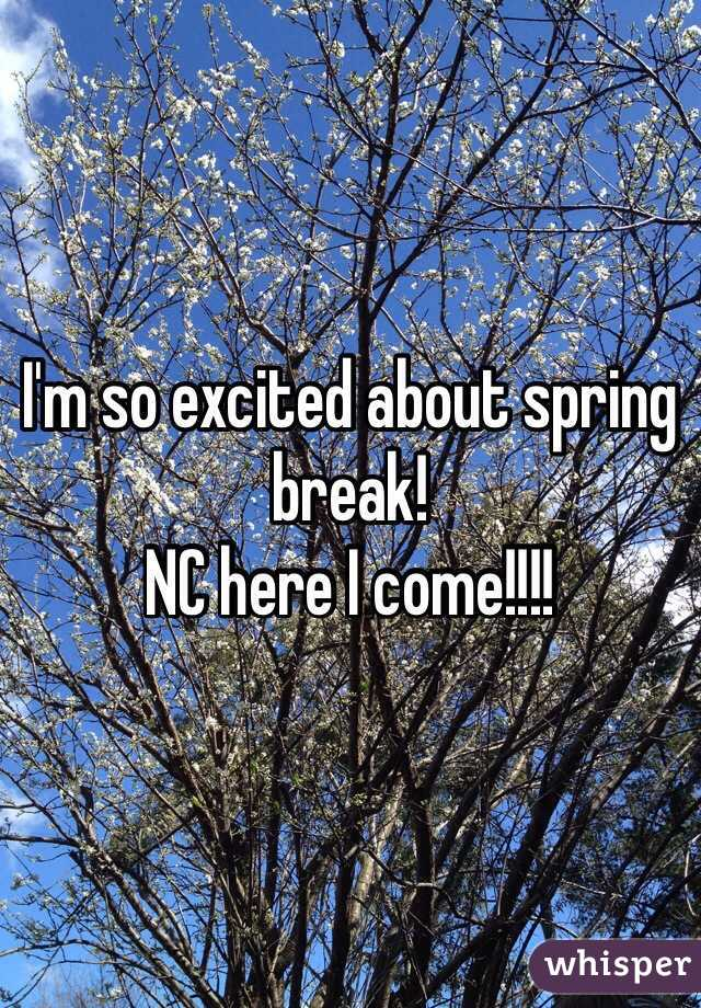 I'm so excited about spring break!  NC here I come!!!!