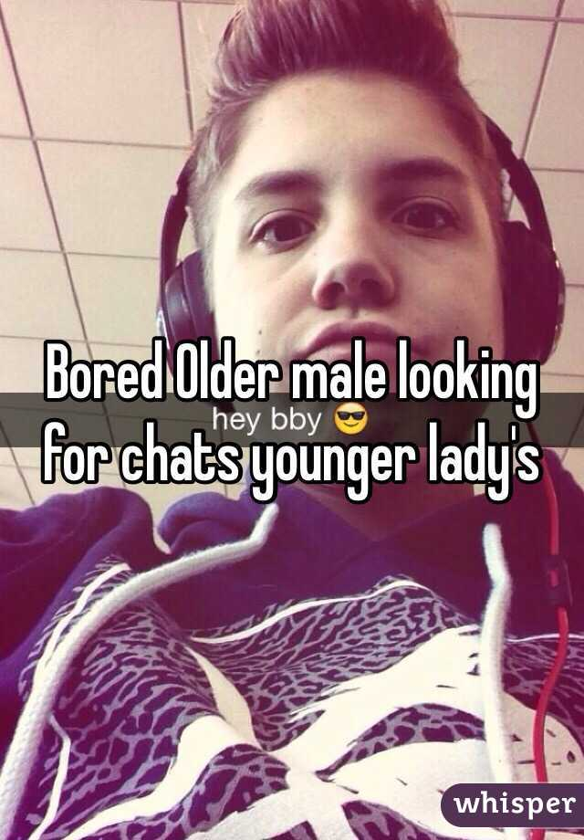 Bored Older male looking for chats younger lady's