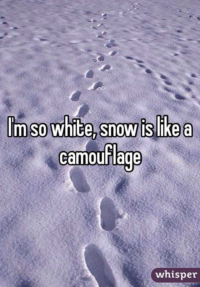 I'm so white, snow is like a camouflage