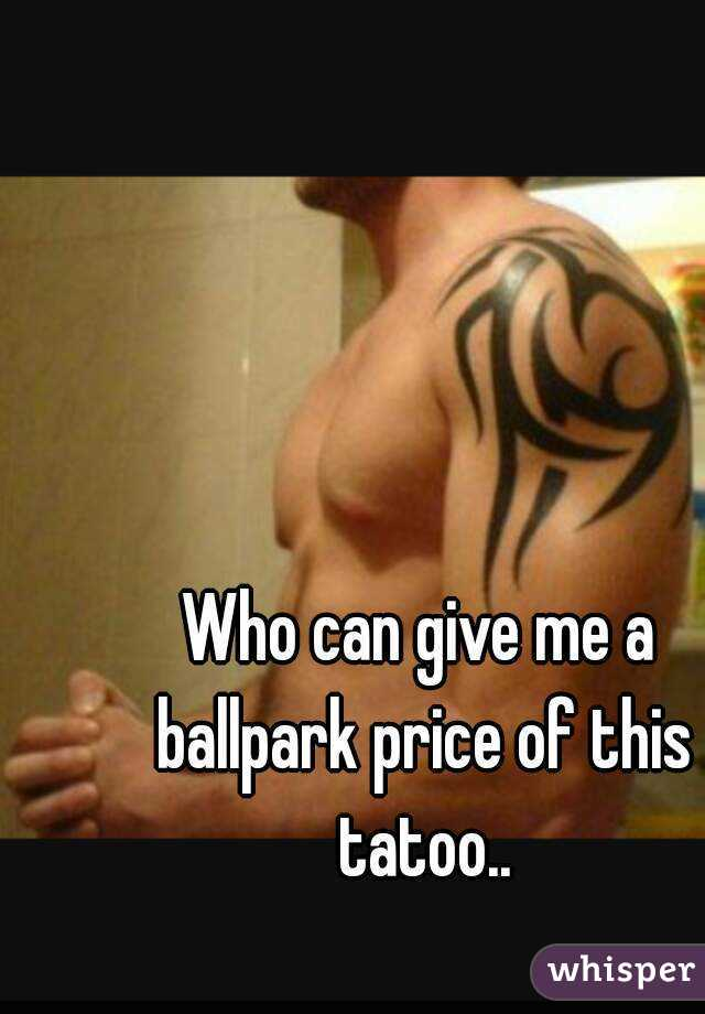 Who can give me a ballpark price of this tatoo..