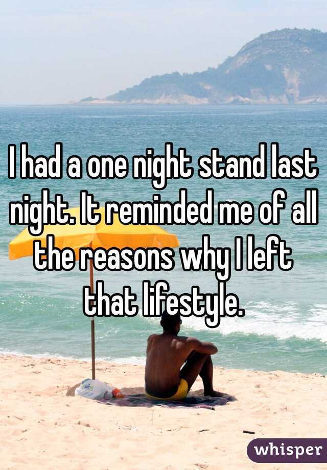 I had a one night stand last night. It reminded me of all the reasons why I left that lifestyle.