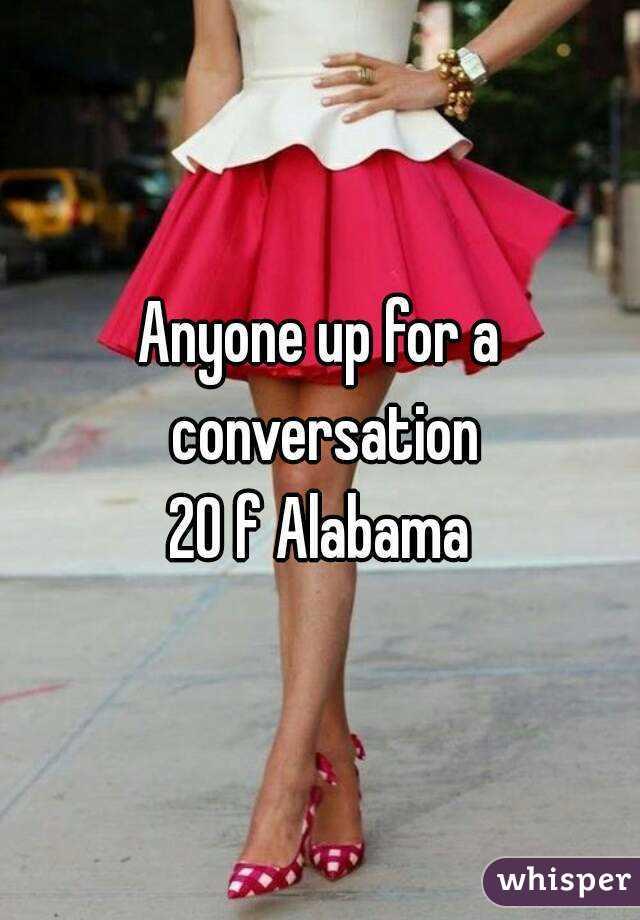 Anyone up for a conversation 20 f Alabama