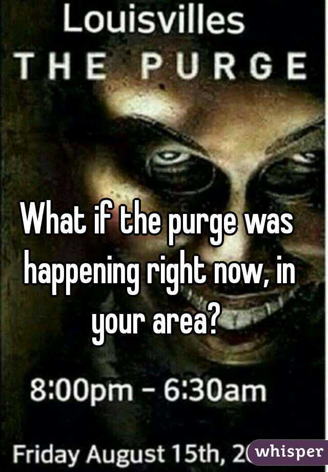 What if the purge was happening right now, in your area?