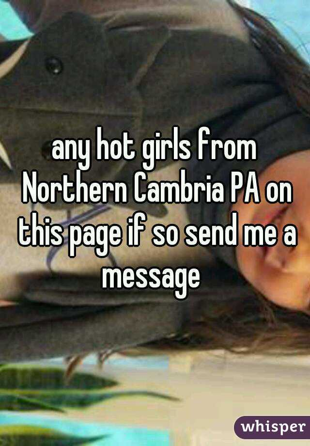 any hot girls from Northern Cambria PA on this page if so send me a message