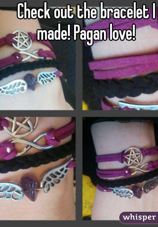 Check out the bracelet I made! Pagan love!