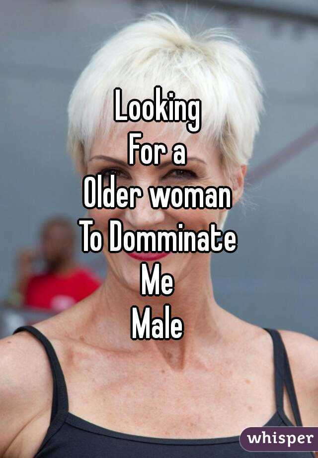 Looking For a Older woman To Domminate Me Male