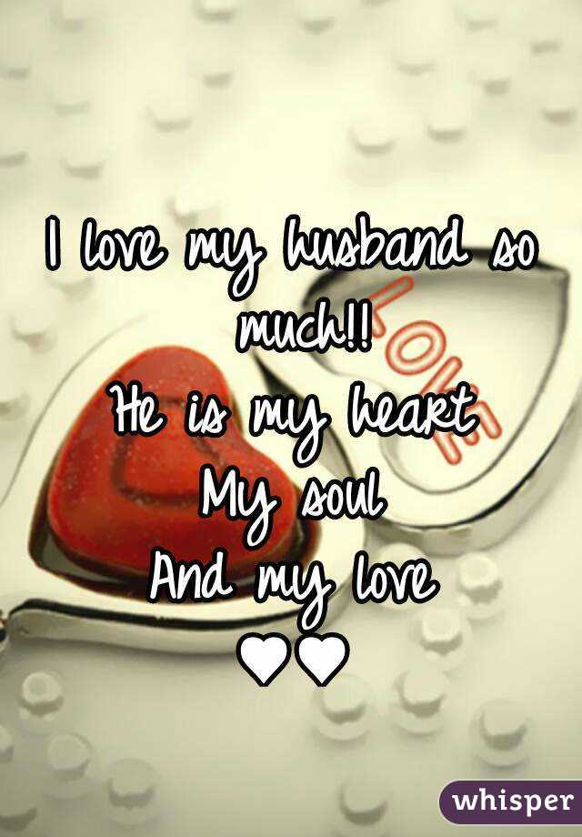 I Love My Husband So Much He Is My Heart My Soul And My Love Gorgeous How Can I Love My Husband