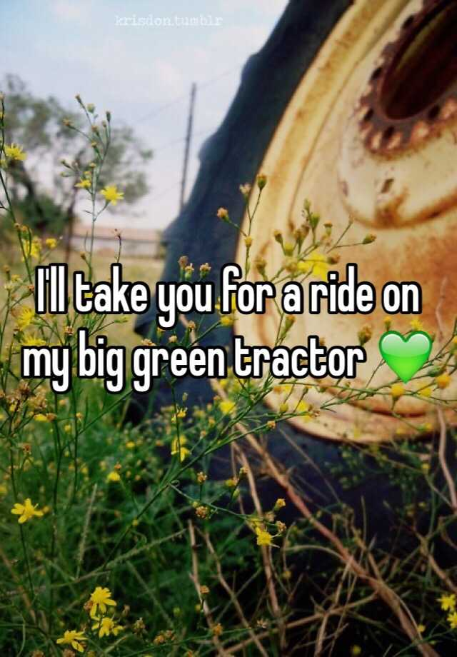 I Ll Take You For A Ride On My Big Green Tractor