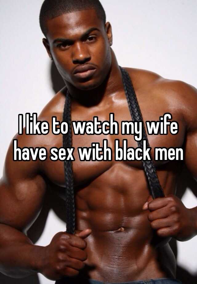 Wife wants sex with black men