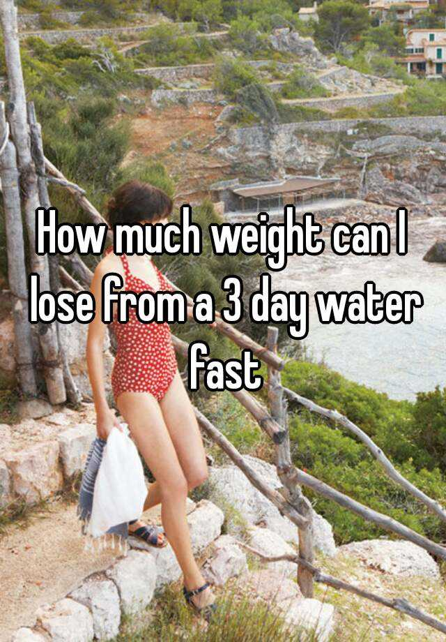 How much weight can I lose from a 3 day water fast
