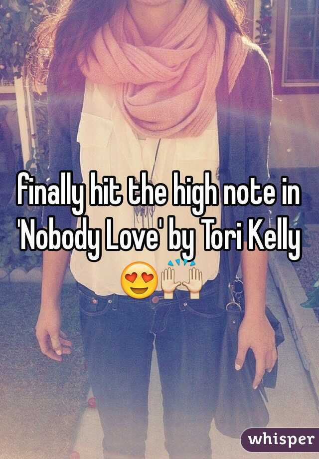 finally hit the high note in 'Nobody Love' by Tori Kelly 😍🙌