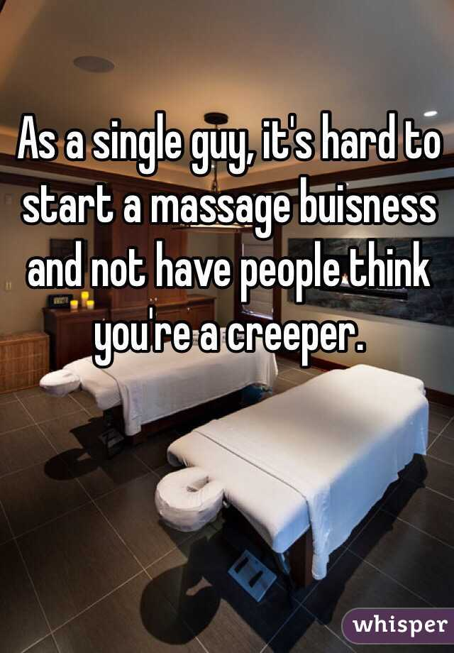 As a single guy, it's hard to start a massage buisness and not have people think you're a creeper.