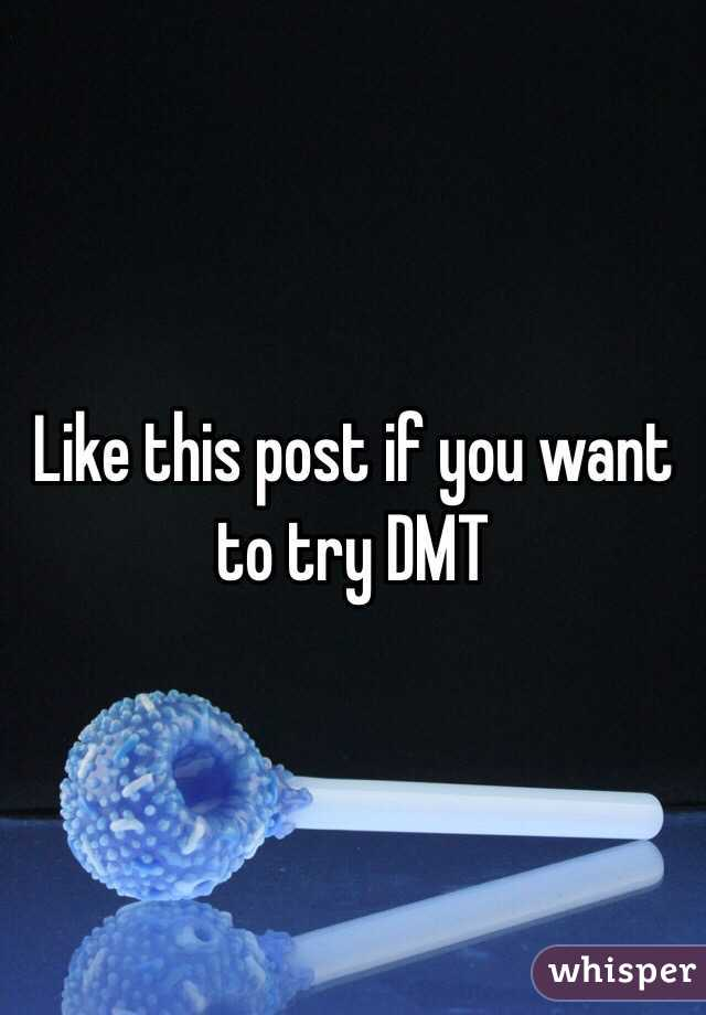 Like this post if you want to try DMT
