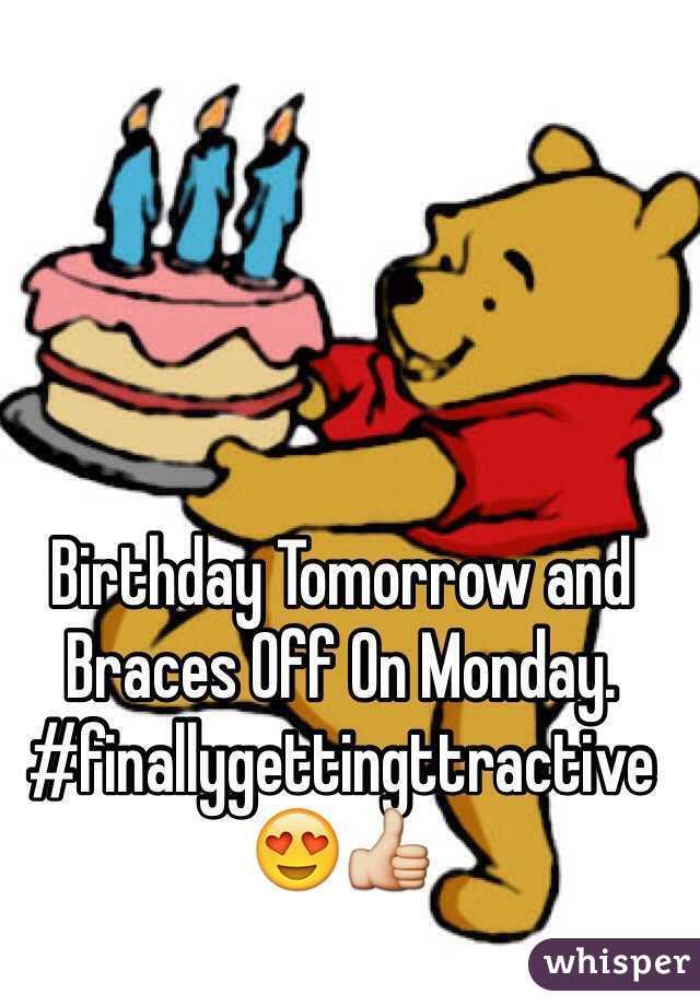 Birthday Tomorrow and Braces Off On Monday.  #finallygettingttractive  😍👍