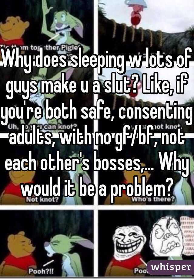 Why does sleeping w lots of guys make u a slut? Like, if you're both safe, consenting adults, with no gf/bf, not each other's bosses,... Why would it be a problem?