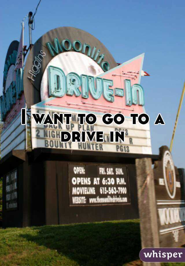 I want to go to a drive in
