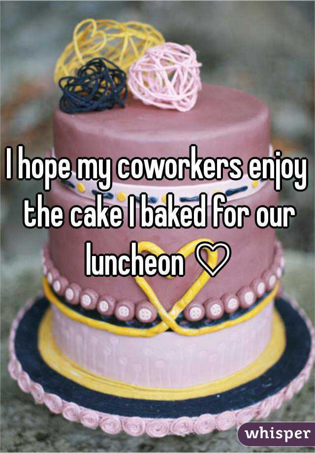 I hope my coworkers enjoy the cake I baked for our luncheon ♡