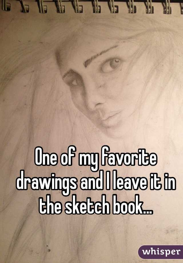 One of my favorite drawings and I leave it in the sketch book...