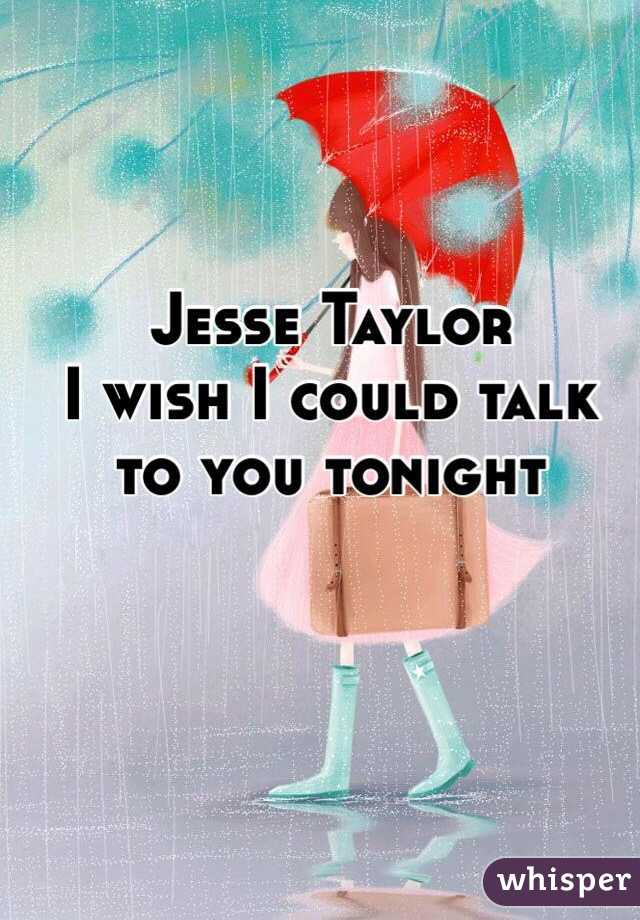 Jesse Taylor  I wish I could talk  to you tonight