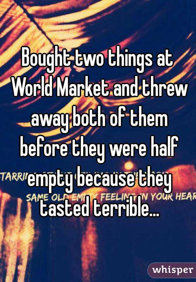 Bought two things at World Market and threw away both of them before they were half empty because they tasted terrible...