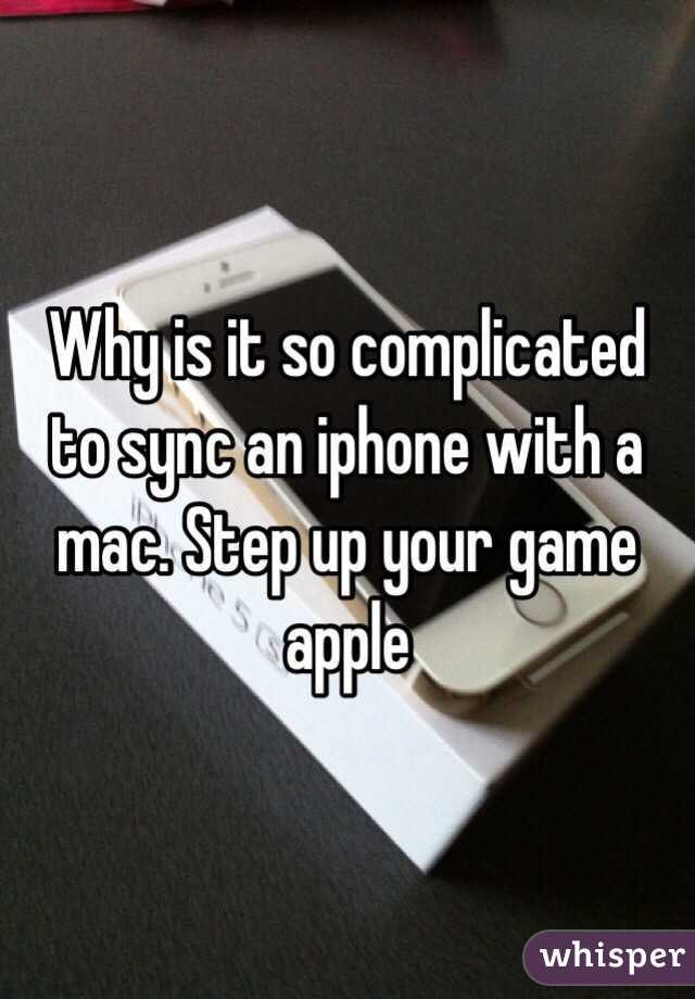 Why is it so complicated to sync an iphone with a mac. Step up your game apple