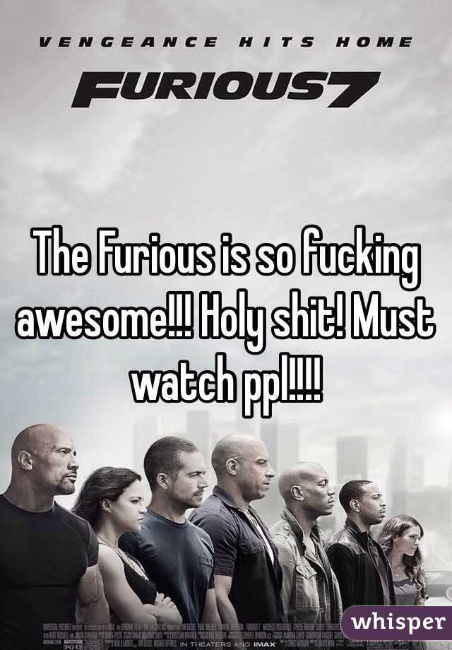 The Furious is so fucking awesome!!! Holy shit! Must watch ppl!!!!