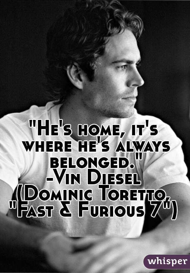"""""""He's home, it's where he's always belonged."""" -Vin Diesel (Dominic Toretto, """"Fast & Furious 7"""")"""
