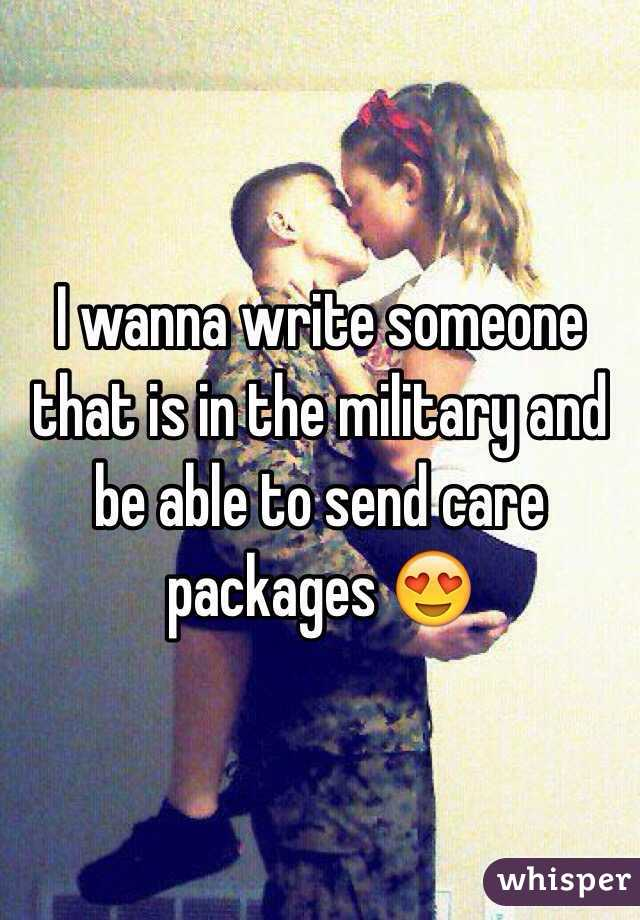 I wanna write someone that is in the military and be able to send care packages 😍