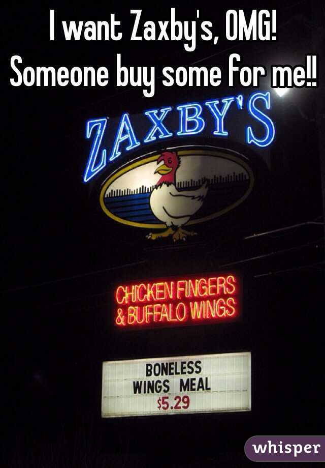 I want Zaxby's, OMG! Someone buy some for me!!