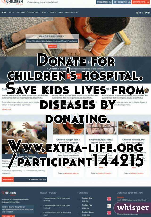 Donate for children's hospital.  Save kids lives from diseases by donating.  Www.extra-life.org/participant144215