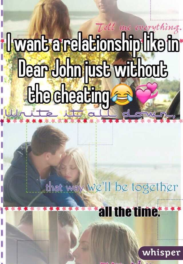 I want a relationship like in Dear John just without the cheating😂💞