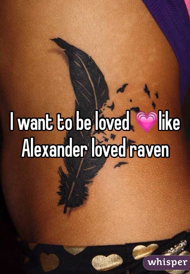 I want to be loved 💗like Alexander loved raven