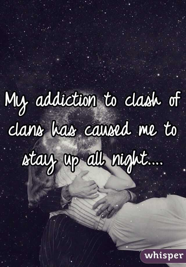 My addiction to clash of clans has caused me to stay up all night....