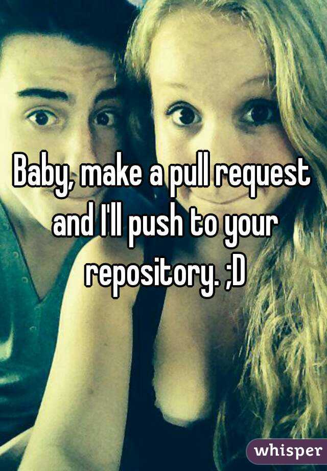Baby, make a pull request and I'll push to your repository. ;D