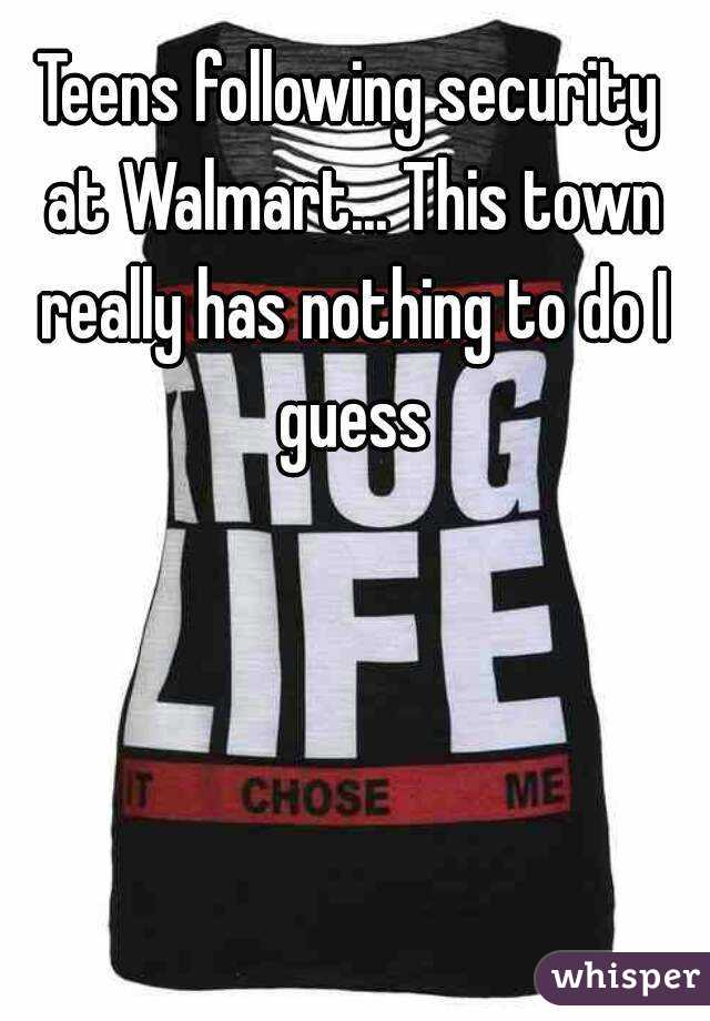 Teens following security at Walmart... This town really has nothing to do I guess