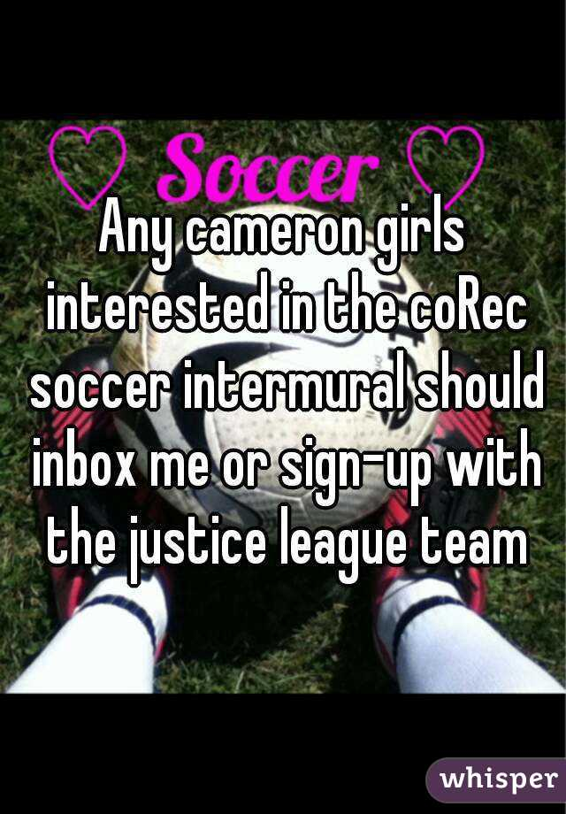 Any cameron girls interested in the coRec soccer intermural should inbox me or sign-up with the justice league team