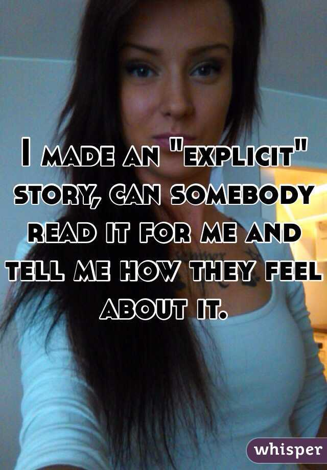 """I made an """"explicit"""" story, can somebody read it for me and tell me how they feel about it."""