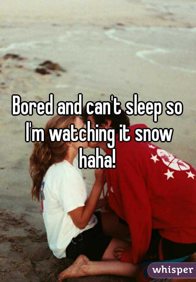 Bored and can't sleep so I'm watching it snow haha!