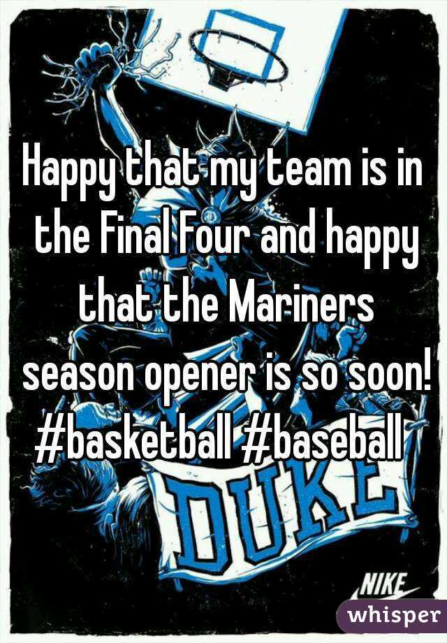 Happy that my team is in the Final Four and happy that the Mariners season opener is so soon! #basketball #baseball