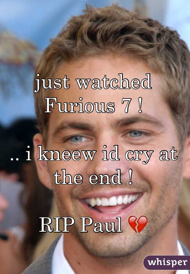 just watched Furious 7 !   .. i kneew id cry at the end !   RIP Paul 💔